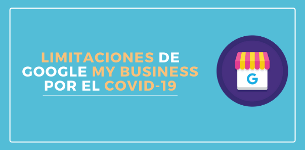 Limitaciones de Google My Business por el COVID-19