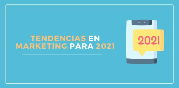 Tendencias en marketing para 2021