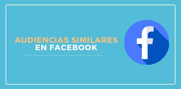 Audiencias Similares en Facebook