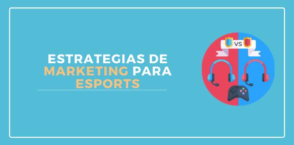 Estrategias de marketing para eSports